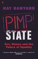 Pimp State Sex, Money and the Future of Equality by Kat Banyard