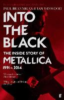 Into the Black The Inside Story of Metallica, 1991-2014 by Ian Winwood, Paul Brannigan