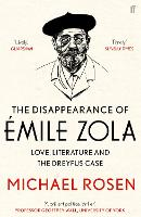 The Disappearance of Emile Zola Love, Literature and the Dreyfus Case by Michael Rosen