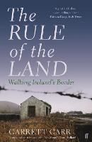 The Rule of the Land Walking Ireland's Border by Garrett Carr