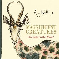 Magnificent Creatures Animals on the Move! by Anna Wright, Sue Tarsky