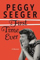 First Time Ever A Memoir by Peggy Seeger