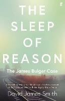 The Sleep of Reason The James Bulger Case by David James Smith