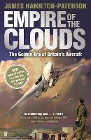 Empire of the Clouds When Britain's Aircraft Ruled the World by James Hamilton-Paterson