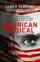 American Radical Inside the world of an undercover Muslim FBI agent by Tamer Elnoury, Kevin Maurer