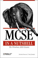 MCSE in a Nutshell The Windows 2000 Exams by Michael Moncur, Paul Murphy
