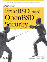 Mastering FreeBSD and OpenBSD Security by Bruce Potter, Yanek Korff, Brian (Paco) Hope