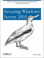 Securing Windows Server 2003 by Mike Danseglio