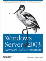 Windows Server 2003 Network Administration by Craig Hunt, Roberta Bragg