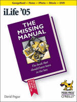 iLife '05 The Missing Manual by David Pogue