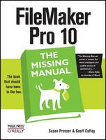 FileMaker Pro 10: The Missing Manual by Susan Prosser, Geoff Coffey