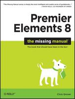 Premiere Elements 8: The Missing Manual by Chris Grover