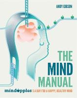 The Mind Manual Mindapples 5 a Day for a Happy, Healthy Mind by Andrew Gibson