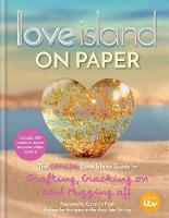 Love Island - On Paper The Official Love Island Guide to Grafting, Cracking on and Mugging off by ITV Ventures Limited