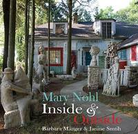 Mary Nohl Inside and Outside by Barbara Manger, Janine Smith