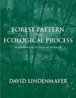 Forest Pattern and Ecological Process A Synthesis of 25 years of Research by David Lindenmayer