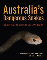 Australia's Dangerous Snakes Identification, Biology and Envenoming by Peter Mirtschin, Arne Rasmussen, Scott A. Weinstein