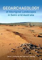 Geoarchaeology of Aboriginal Landscapes in Semi-arid Australia by Patricia Fanning, Simon Holdaway