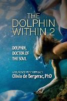 The Dolphin Within 2 Dolphin, Doctor of the Soul by de Bergerac Olivia