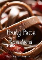 Fruity Pasta Sensations Pasta Has Never Been So Exciting! by Jane Amparis