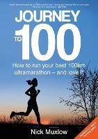 Journey to 100 How to Run Your First 100km Ultramarathon - And Love It by Nick Muxlow, Joe Friel