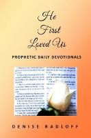 He First Loved Us Prophetic Daily Devotionals by Denise Radloff