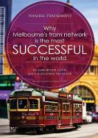 Why Melbourne's Tram Network Is the Most Successful in the World The World's Biggest, Oldest, and Most Successful Tram Network by Aymeric I J Perfrement