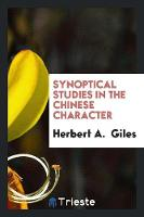 Synoptical Studies in the Chinese Character by Herbert A, Dr Giles