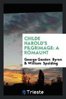 Childe Harold's Pilgrimage A Romaunt by George Gordon Byron, William Spalding