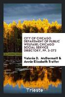 City of Chicago Department of Public Welfare; Chicago Social Service Directory, Pp. 2-272 by Valeria D McDermott