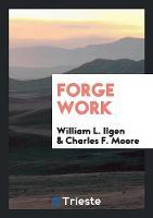 Forge Work by William L Ilgen