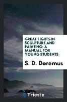 Great Lights in Sculpture and Painting A Manual for Young Students by S D Doremus