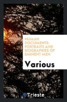 Human Documents Portraits and Biographies of Eminent Men by Various