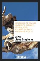 Incidents of Travel in Greece, Turkey, Russia, and Poland. in Two Volumes. Vol. II by John Lloyd Stephens