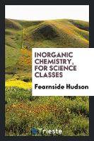 Inorganic Chemistry, for Science Classes by Fearnside Hudson