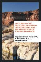 Lectures on Art, Delivered in Support of the Society for the Protection of Ancient Buildings by Reginald Stuart Poole
