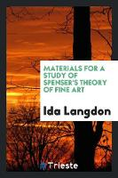 Materials for a Study of Spenser's Theory of Fine Art by Ida Langdon