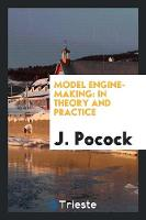 Model Engine-Making In Theory and Practice by J Pocock