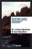 The Natural Laws of Sexual Life Medical-Sociological Researches by Dr Anton Nystrom