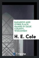 Baraboo and Other Place Names in Sauk County, Wisconsin by H E Cole
