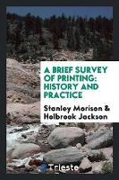 A Brief Survey of Printing History and Practice by Stanley Morison, Holbrook Jackson