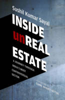 Inside Unreal Estate A Journey Through India' s Most Controversial Sector by Sushil Kumar Sayal