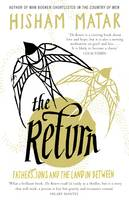 The Return Fathers, Sons and the Land in Between by Hisham Matar