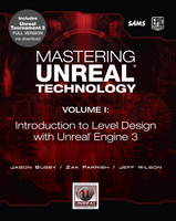 Mastering Unreal Technology, Volume I Introduction to Level Design with Unreal Engine 3 by Jason Busby, Zak Parrish, Jeff Wilson