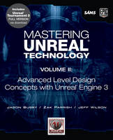 Mastering Unreal Technology, Volume II Advanced Level Design Concepts with Unreal Engine 3 by Jason Busby, Zak Parrish, Jeff Wilson