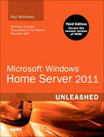 Microsoft Windows Home Server 2011 Unleashed by Paul McFedries