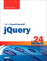 Sams Teach Yourself jQuery in 24 Hours by Steven Holzner, Jeremy Boggs