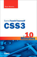 CSS3 in 10 Minutes, Sams Teach Yourself by Russ Weakley
