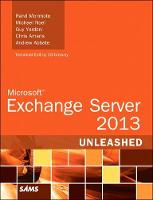 Microsoft Exchange Server 2013 Unleashed by Rand Morimoto, Michael Noel, Guy Yardeni, Chris Amaris