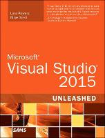 Microsoft Visual Studio 2015 Unleashed by Lars Powers, Mike Snell
